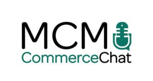 MCM CommerceChat Podcast